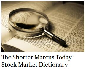 The shorter Marcus Today Stock Market Dictionary